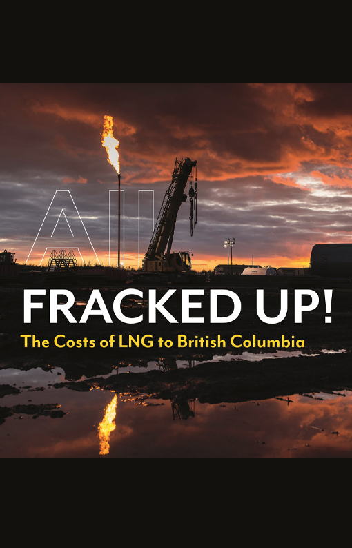 All Fracked Up! The Costs of LNG to British Columbia
